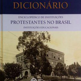 Dicionário Enciclopédico de Instituições Protestantes no Brasil: Instituições Educacionais